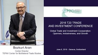 2016 T20 TRADE AND INVESTMENT CONFERENCE -Bozkurt Aran - TEPAV Center for Multilateral Trade Studies