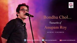 Bondhu Chol - Favourites of Anupam Roy | Audio Jukebox