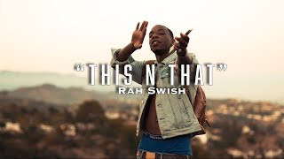 Rah Swish - This N That ( OFFICIAL MUSIC VIDEO )