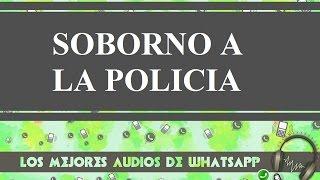 Soborno A La Policia   Los Mejores Audios Y Videos Whatsapp
