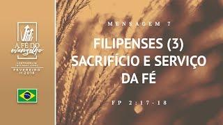 Mensagem 07 - Filipenses (3) - Sacrifício e serviço da fé