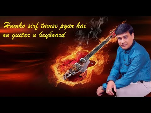humko sirf tumse pyar hai on Guitar and Keyboard