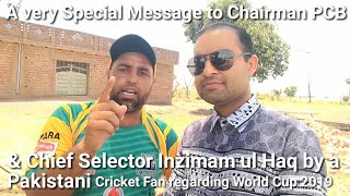 Special Message to Chairman PCB and Chief Selector Inzimam ul Haq by a Pak Cricket Fan for WC 2019