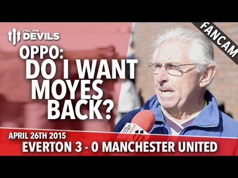 OPPO: Do I Want Moyes Back? | Everton 3 Manchester United 0 | FANCAM