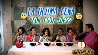 """La Última Cena """"Con Four Lokos"""""""
