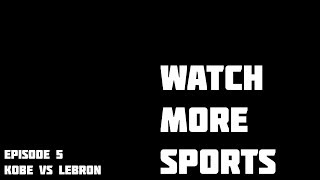 Scene From Episode 5: Kobe vs Lebron | the Watch More Sports podcast