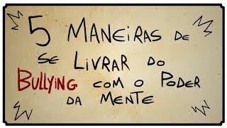 5 MANEIRAS DE SE LIVRAR DO BULLYING COM O PODER DA MENTE