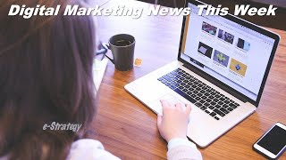 Digital Marketing News This Week - Week of August 3, 2020