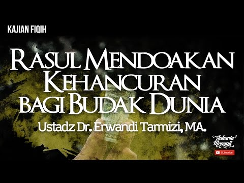 Rasul Mendoakan Kehancuran Bagi Budak Dunia - Ustadz Dr. Erwandi Tarmizi, MA