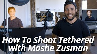 How To Shoot Tethered | Moshe Zusman