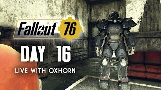 Day 16 of Fallout 76 Part 1 - Live Now with Oxhorn