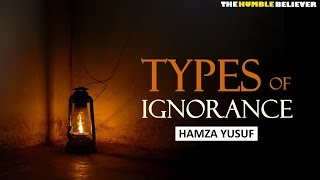 Types of Ignorance   Hamza Yusuf