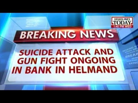 Terrorists attack bank in Helmand province of Afghanistan