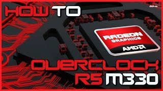HOW TO: OVERCLOCK AMD Laptop GPU | R5 M330 | Tutorial
