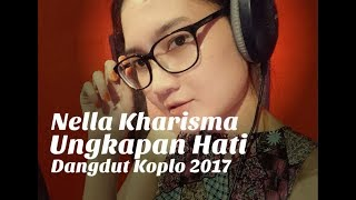 Nella Kharisma - Ungkapan Hati (Dangdut Koplo 2017)