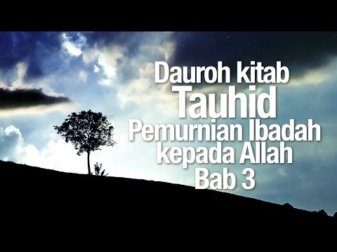 Ceramah Agama Islam: Dauroh Akidah, Kitab Tauhid, Bab 3 - Ustadz Dr. Firanda Andirja, MA.