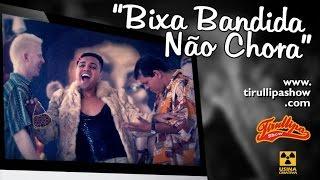 """Tirullipa em """"Bixa Bandida não Chora"""""""
