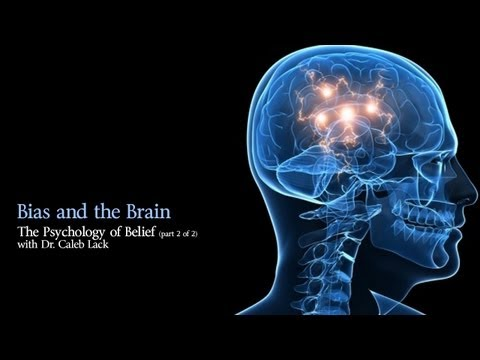The Psychology of Belief - Bias and the Brain