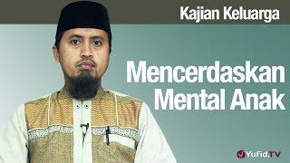 Fiqih Pendidikan Anak: Mencerdaskan Mental Anak Bagian 2 - Ustadz Abdullah Zaen, MA