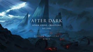 Seven Lions Blastoyz Feat Fiora After Dark Wooli Samplifire Remix