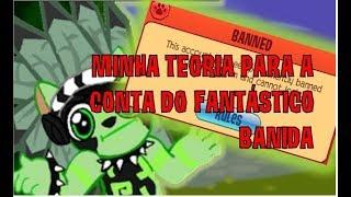 MINHA TEORIA PARA A CONTA DO  FANTÁSTICO BANIDA NO ANIMAL JAM