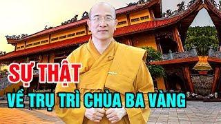 Trụ Trì Chùa Ba Vàng Thích Trúc Thái Minh Là Ai ?  Sự Thật Ông Là Người Thế Nào ? - TIN TỨC 24H TV