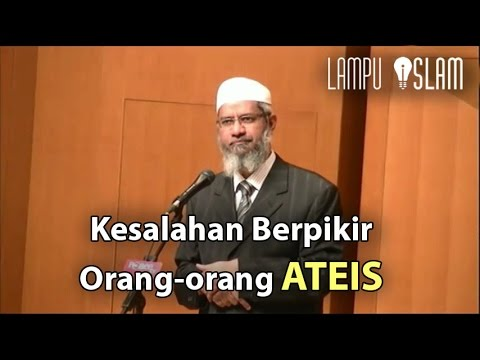 Kesalahan Berpikir Orang-orang Ateis | Dr. Zakir Naik