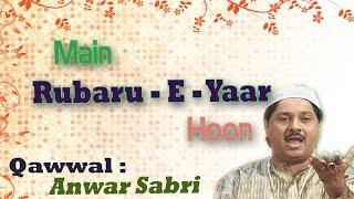 Main Rubaru - E - Yaar Hoon | Anwar Sabri Qawwal | Beautiful Qawwali