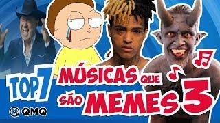 Músicas que são MEMES 3   Top 7   QMQ S03E67