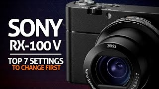 Top 7 Sony RX100 Mk V Settings to Change