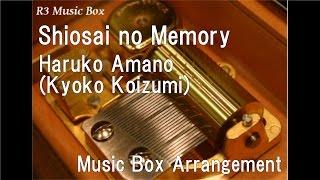 """Shiosai no Memory/Haruko Amano(Kyoko Koizumi) [Music Box] (Asadora """"Amachan"""" Insert Song)"""