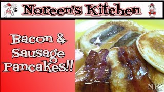 Bacon & Sausage Pancakes Recipe Noreen's Kitchen