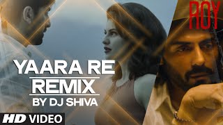'Yaara Re' - Remix Video Song from Roy