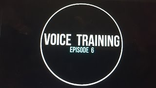 Voice Training: Episode 6 @voicetraining