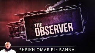 The Observer ᴴᴰ ┇ Powerful Reminder ┇ by Sheikh Omar El Banna ┇ TDR Production ┇