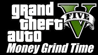 Money Grind Time to $50mill Grand Theft Auto 5
