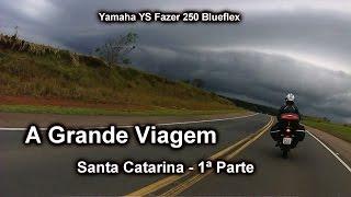 #45 A Grande Viagem - Santa Catarina - 1ª Parte! (Yamaha YS Fazer 250 Blueflex)