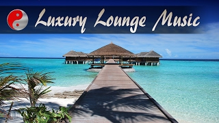 Maldives Relaxing Chillout Luxury Lounge: Wonderful & Peaceful Ambient Music Summer Special Mix 2017