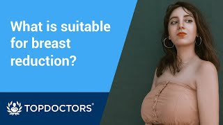 Who is suitable for breast reduction?