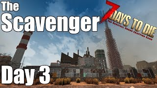 7 Days to Die - The Scavenger - Day 3  - Mistakes (Almost) Made