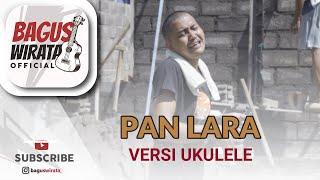 Download lagu VERSI UKULELE ! PAN LARA - AA RAKA SIDAN || COVER BY BAGUS WIRATA