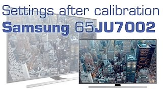 Samsung 65JU7002 UHD TV settings after calibration
