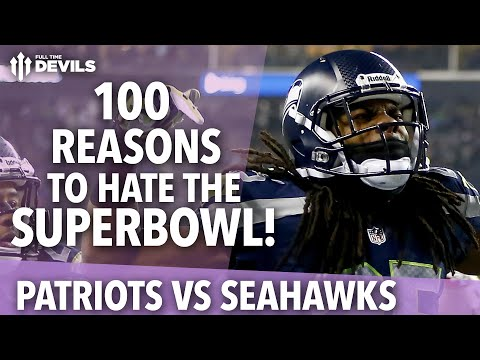 100 Reasons To Hate The Super Bowl | New England Patriots vs Seattle Seahawks | Super Bowl XLIX