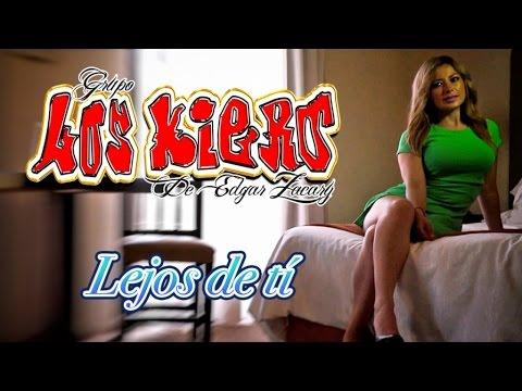 Grupo Los Kiero - Lejos de Ti (Videoclip Oficial, 2016)