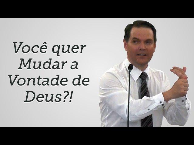 [Trecho] Você quer Mudar a Vontade de Deus?! - Sérgio Lima