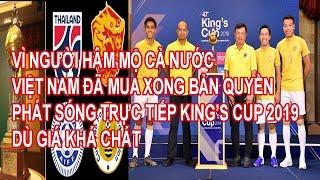 Tin Vui Với NHM.Việt Nam Đã Mua Xong Bản Quyền Phát Sóng Trực Tiếp King's cup 2019