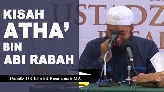 Kisah Luar Biasa Atha' bin Abi Rabah - Ustadz Khalid Basalamah