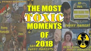 THE MOST TOXIC MOMENTS OF 2018