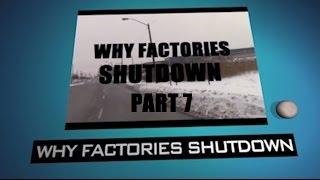 [Why Factories Shutdown - Part 7] Video