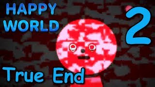HAPPY WORLD + Happy Zone - OH NO ( True Ending / Secrets ) Manly Let's Play [ 2 ]